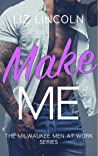 Make Me: A Romantic Comedy (Milwaukee Men at Work Book 3)