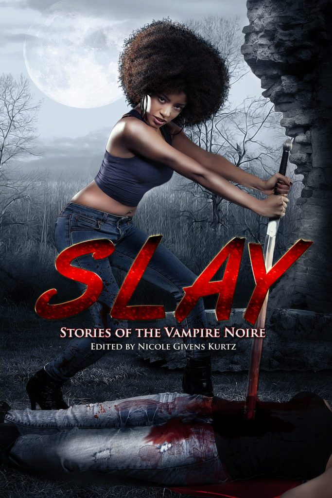 Book cover of SLAY: Stories of the Vampire Noire, which shows a Black woman with a magnificent Afro stabbing a vampire with a large sword. She is backlit by a creepy full moon. Basically, badass cover is badass.