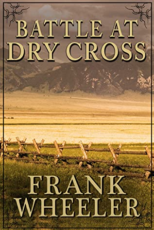Battle at Dry Cross (Westward Saga Western) (A Western Adventure Fiction)