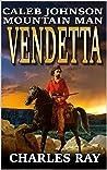 Caleb Johnson: Mountain Man: Vendetta: A Frontier Western Adventure (A Mountain Life Western Adventure Book 5)