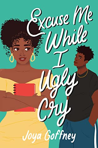 Excuse Me While I Ugly Cry by Joya Goffney