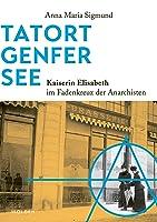 Tatort Genfer See: Kaiserin Elisabeth im Fadenkreuz der Anarchisten