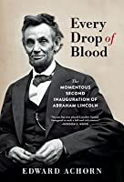 Every Drop of Blood: The Momentous Second Inauguration of Abraham Lincoln
