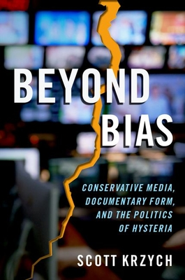 Beyond Bias: Conservative Media, Documentary Form, and the Politics of Hysteria