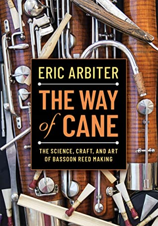The Way of Cane: The Science, Craft, and Art of Bassoon Reed-making