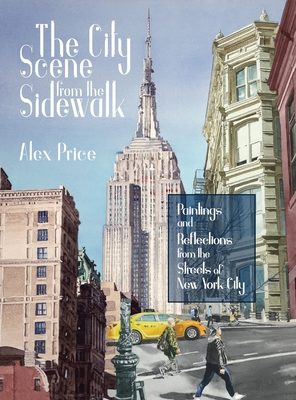 The City Scene from the Sidewalk: Paintings and reflections from the streets of New York City