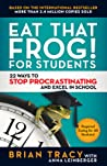 Eat That Frog! for Students by Brian Tracy