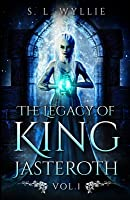 The Legacy of King Jasteroth Vol. 1