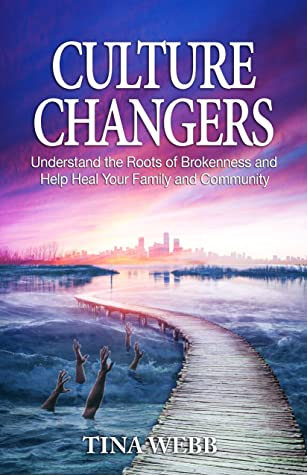 Culture Changers: Understand the Roots of Brokenness and Help Heal Your Family and Community