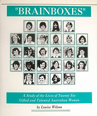 """""""Brainboxes"""": A Study of the Lives of Twenty-Six Gifted and Talented Australian Women"""