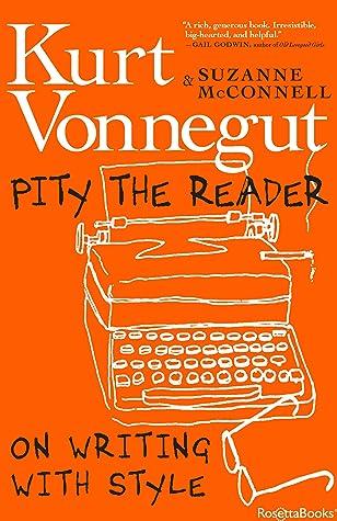 Pity the Reader by Kurt Vonnegut Jr.