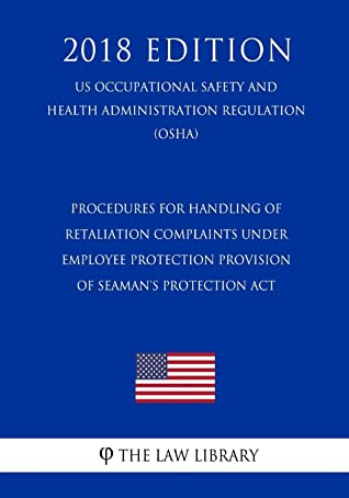 Procedures for Handling of Retaliation Complaints under Employee Protection Provision of Seaman's Protection Act (US Occupational Safety and Health Administration Regulation) (OSHA) (2018 Edition)