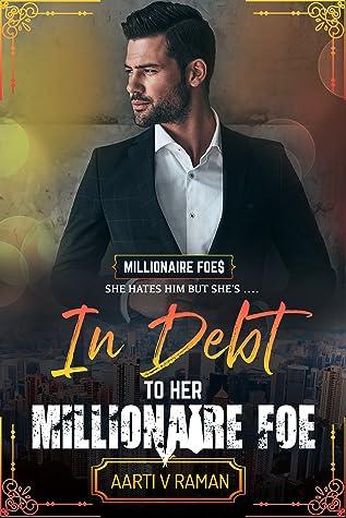 In Debt To Her Millionaire Foe (Millionaire Foe Quartet, #2)
