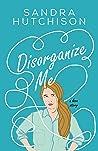 Disorganize Me: A Love Story