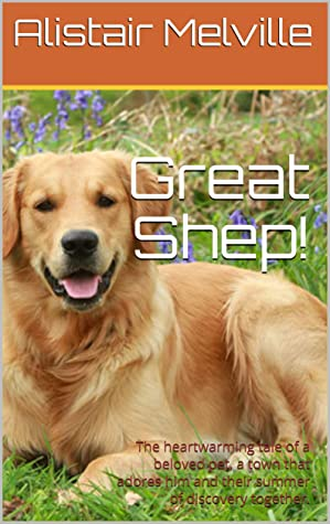 Great Shep!: The heartwarming tale of a beloved pet, a town that adores him and their summer of discovery together.