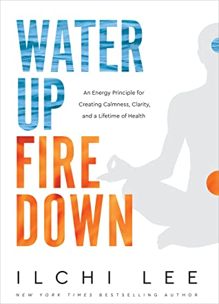 Water Up Fire Down by Ilchi Lee