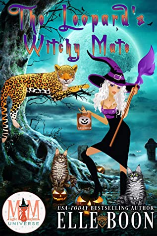 The Leopard's Witchy Mate (Magic and Mayhem Universe / The Mayhem Crew Book 1)