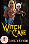 Witch on the Case (Magic and Mayhem Universe / La Fay Chronicles Book 3)