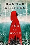 For the Wolf (Wilderwood, #1) by Hannah F. Whitten