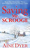 Saving Mr. Scrooge: How One Ghost Got Three Christmas Spirits to Change a Life
