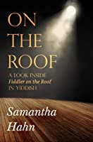 On The Roof: A look inside Fiddler on the Roof in Yiddish