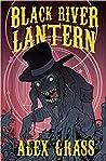 Black River Lantern by Alex Grass