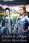 The Ladies' Tale: Caroline & Philippa