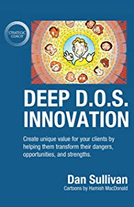 Deep D.O.S. Innovation: Create unique value for your clients by helping them transform their dangers, opportunities, and strengths.
