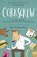Corkscrew: The highly improbable, but occasionally true, tale of a professional wine buyer (The Felix Hart Novels Book 1)