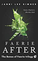 Faerie After: Book 3 of the Bones of Faerie Trilogy