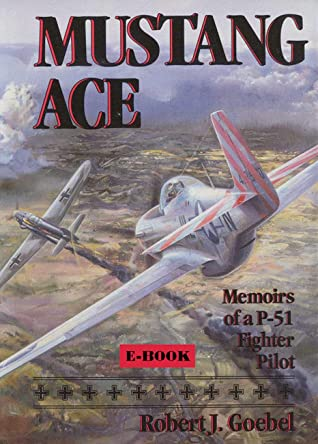 Mustang Ace Ebook: Memoirs of a P-51 Fighter Pilot
