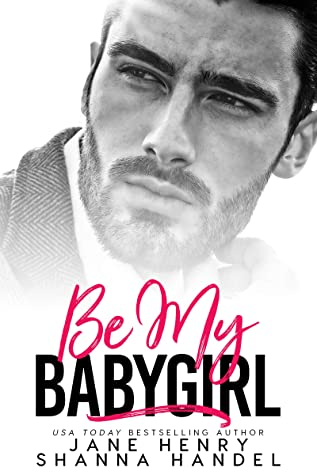 Be My Babygirl by Jane Henry and Shanna Handel