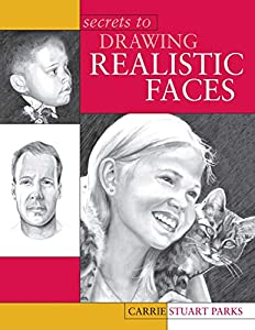 Secrets to Drawing Realistic Faces by Carrie Stuart Parks, F+W Media