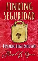 Finding Seguridad (Buscando Home Book 2)