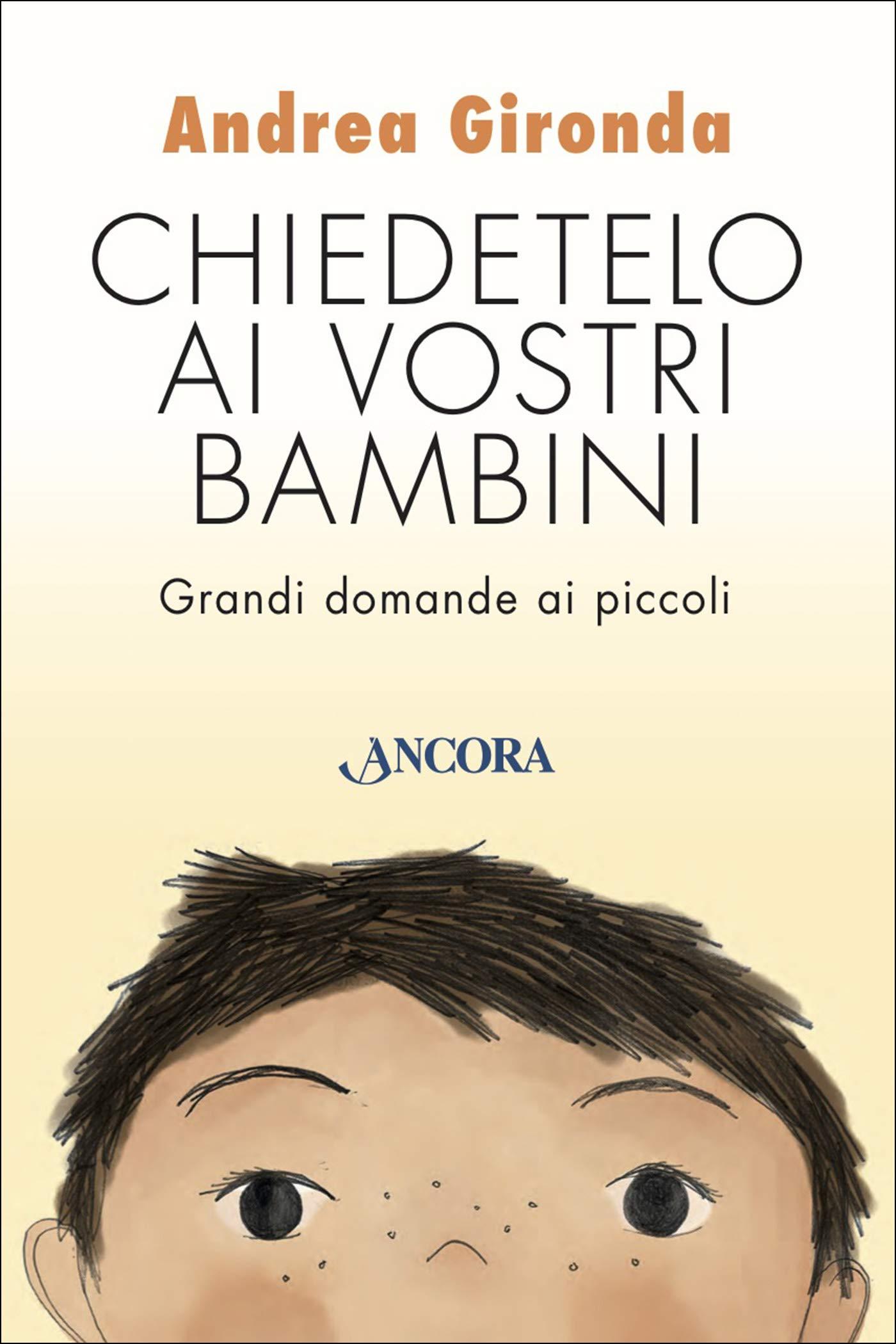 Chiedetelo ai vostri bambini: Grandi domande ai piccoli (Percorsi familiari) Andrea Gironda