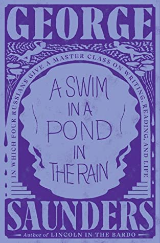 A Swim in a Pond in the Rain: (In Which Four Dead Russians Give Us a Masterclass in Writing and Life)