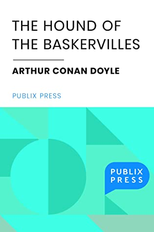 The Hound of the Baskervilles: A Sherlock Holmes Adventure (Publix Press edition, full text; includes additional resources) (Annotated)
