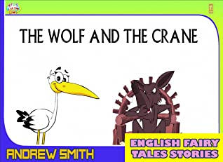 English Fairy Tales Stories: The Wolf And The Crane - Great 5-Minute Fairy Tale Picture Book For Kids, Boys, Girls, Children Of All Age