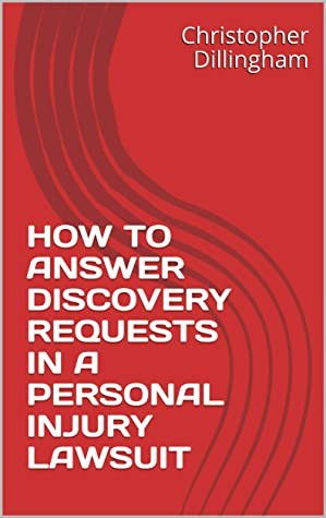 HOW TO ANSWER DISCOVERY REQUESTS IN A PERSONAL INJURY LAWSUIT