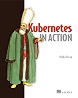 Kubernetes in Action by Marko Luksa, Manning Publications