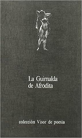 La guirnalda de afrodita. Colección de epigramas amorosos de la antología griega.