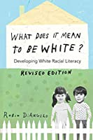 What Does It Mean to Be White?: Developing White Racial Literacy - Revised Edition (Counterpoints) by Robin DiAngelo, Peter Lang Inc., International Academic Publishers