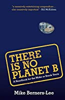 There Is No Planet B: A Handbook for the Make or Break Years by Mike Berners-Lee, Cambridge University Press