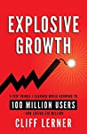 Explosive Growth: A Few Things I Learned While Growing To 100 Million Users - And Losing $78 Million by Cliff Lerner, Clifford Ventures Corporation