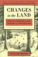 Changes in the Land: Indians, Colonists, and the Ecology of New England by William Cronon, Hill and Wang
