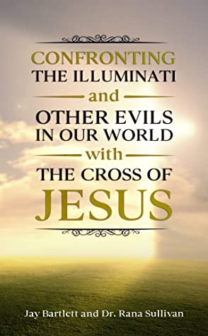 Confronting the Illuminati and Other Evils in our World with the Cross of Jesus