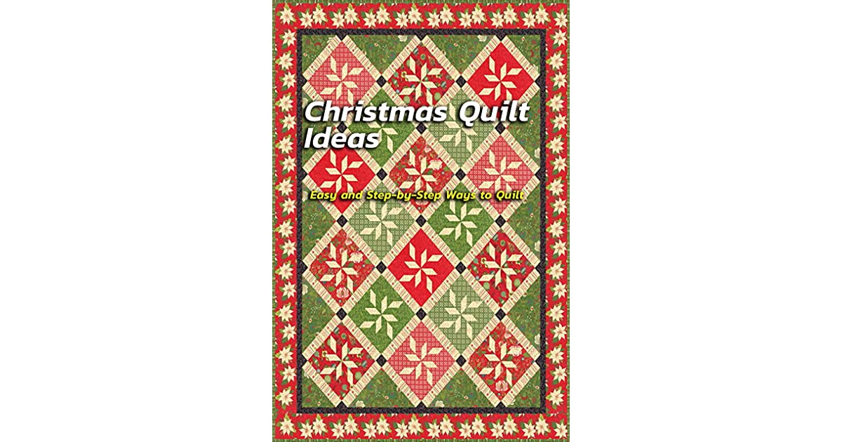 Christmas Quilt Ideas Easy And Step By Step Ways To Quilt Christmas Quilt By Joshua Jones