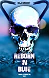 Reborn In Blue (Colors of Corruption, #1)