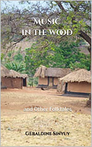 Music in the Wood: and other folktales by Geraldine Sinyuy