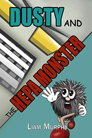 Dusty and the HEPA Monster by Liam       Murphy